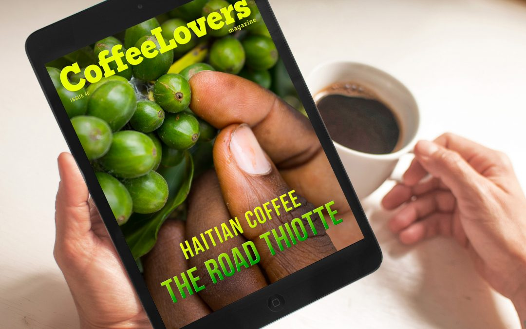 Revisiting Haitian Coffee in the latest Issue – Coffee Lovers Magazine