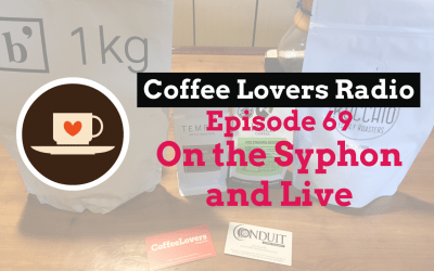 Brewing California Roasters – Coffee Lovers Radio Episode 69 – On the Syphon and Live