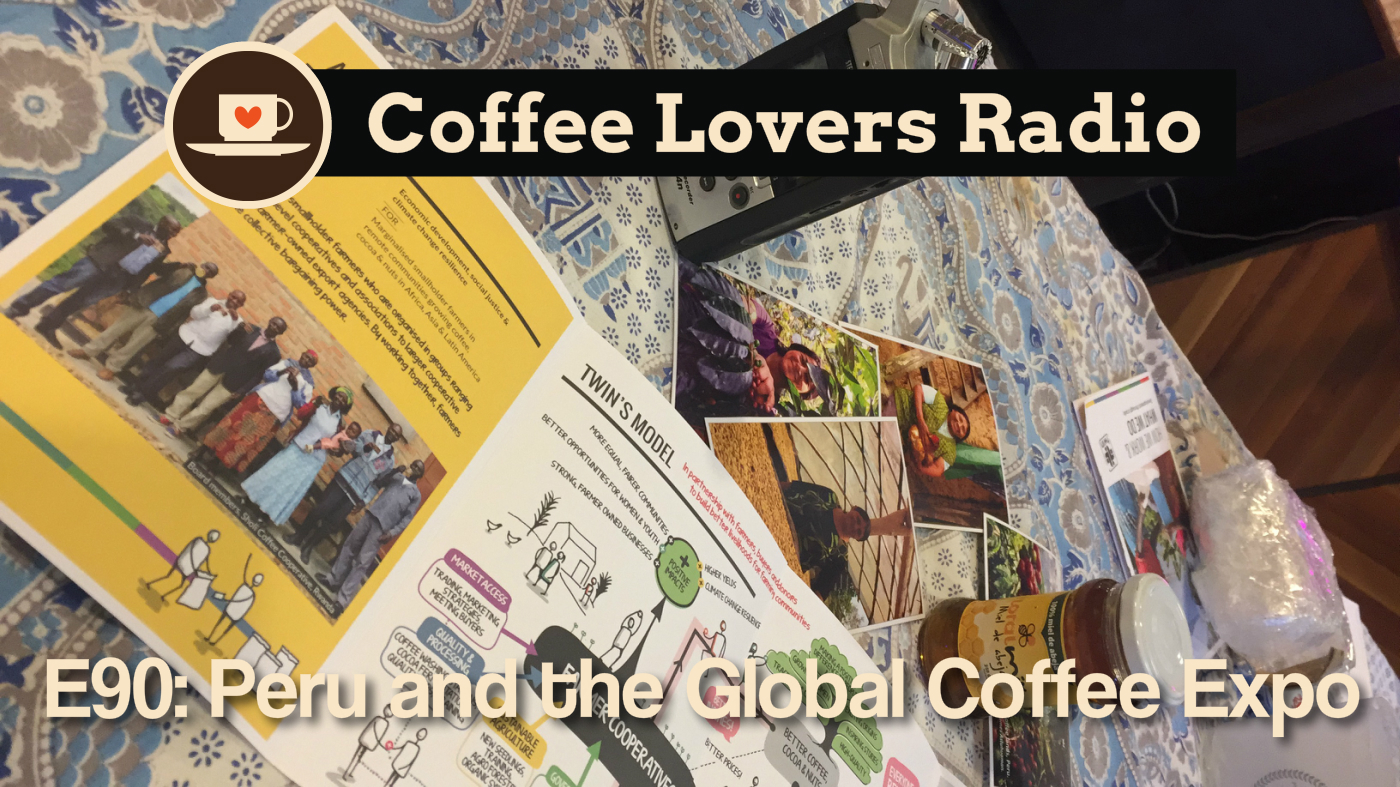 Coffee Lovers Radio Episode 90: Peru and the Global Coffee Expo