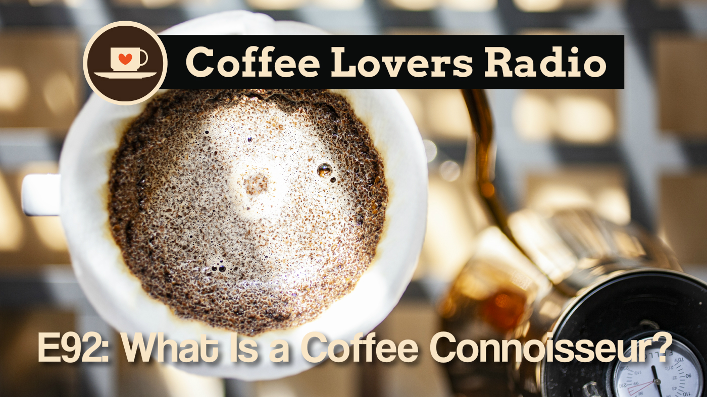 Coffee Lovers Radio Episode 92: What is a Coffee Connoisseur