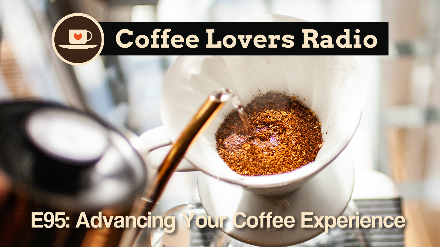 Coffee Lovers Radio Episode 95: Advancing Your Coffee Experience